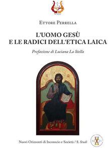 L' uomo Gesù e le radici dell'etica laica - Ettore Perrella - copertina