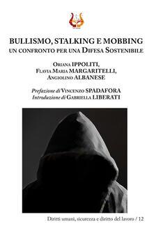 Bullismo, stalking e mobbing. Un confronto per una difesa sostenibile - Oriana Ippoliti,Flavia Maria Margaritelli,Angiolino Albanese - copertina
