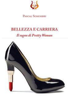 Bellezza e carriera. Il sogno di Pretty Woman - Pascal Sghembri - copertina
