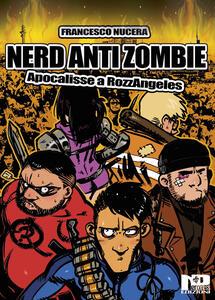 Nerd AntiZombie. Apocalisse a RozzAngeles - Francesco Nucera - copertina