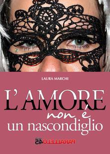 L' amore non è un nascondiglio - Laura Marchi - copertina