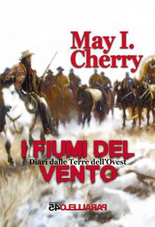 I fiumi del vento. Diari dalle terre dell'Ovest. Parte Prima - May I. Cherry - copertina