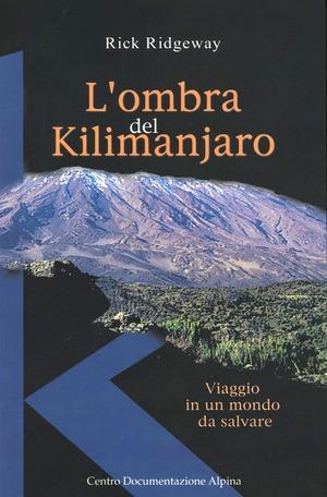 L' ombra del Kilimanjaro. Viaggio in un mondo da salvare