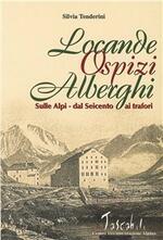 Locande, ospizi, alberghi sulle Alpi. Dal Seicento ai Trafori