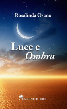 Luce e «ombra» - Rosalinda Osano - copertina