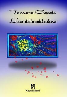 L' eco della solitudine - Tamara Casati - copertina
