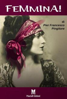 Femmina! - Pier Francesco Pingitore - copertina