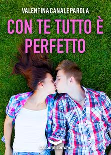 Con te tutto è perfetto - Valentina Canale Parola - ebook