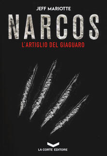 Narcos. L'artiglio del giaguaro - Jeff Mariotte - copertina