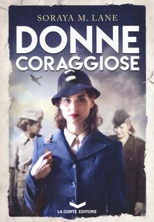 Donne coraggiose - Soraya Lane - copertina