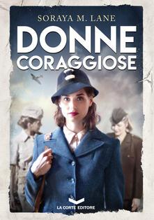 Donne Coraggiose - Soraya Lane,Marzia Vradini Scusa - ebook