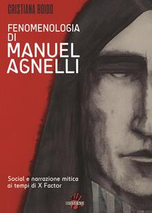 Fenomenologia di Manuel Agnelli. Social e narrazione mitica ai tempi di X Factor - Cristiana Boido - copertina