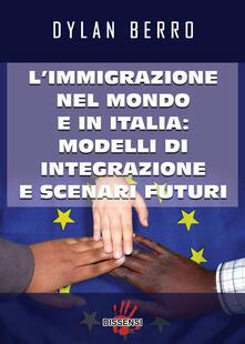 L' immigrazione nel mondo e in Italia: modelli di integrazione e scenari futuri - Dylan Berro - copertina