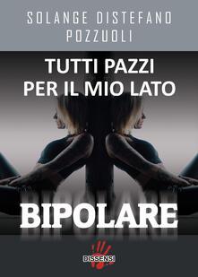 Tutti pazzi per il mio lato bipolare - Solange Distefano Pozzuoli - copertina
