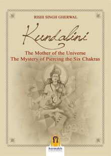 Kundalini. The mother of the universe. The mystery of piercing the six chakras