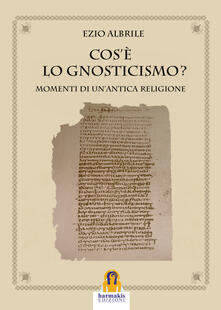 Cosè lo gnosticismo? Momenti di unantica religione.pdf