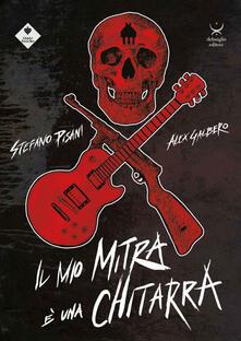 Il mio mitra è una chitarra - Stefano Pisani,Alex Galbero - copertina