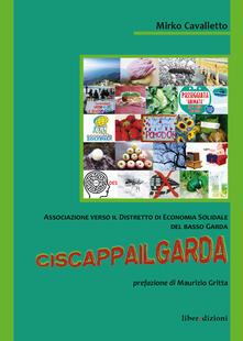 Ciscappailgarda. Associazione verso il distretto di economia solidale del Basso Garda - Mirko Cavalletto - copertina