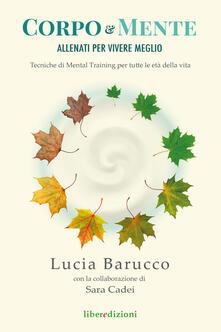Corpo & mente. Allenati per vivere meglio. Tecniche di Mental Training per tutte le età della vita - Lucia Barucco,Sara Cadei - copertina