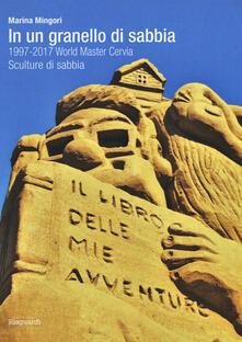 In un granello di sabbia. 1997-2017 World Master Cervia. Sculture di sabbia - Marina Mingori - copertina