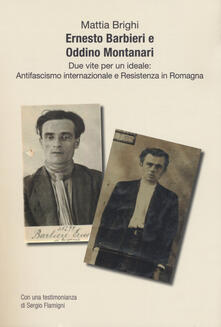 Amatigota.it Ernesto Barbieri e Oddino Montanari due vite per un ideale: antifascismo internazionale e resistenza in Romagna Image