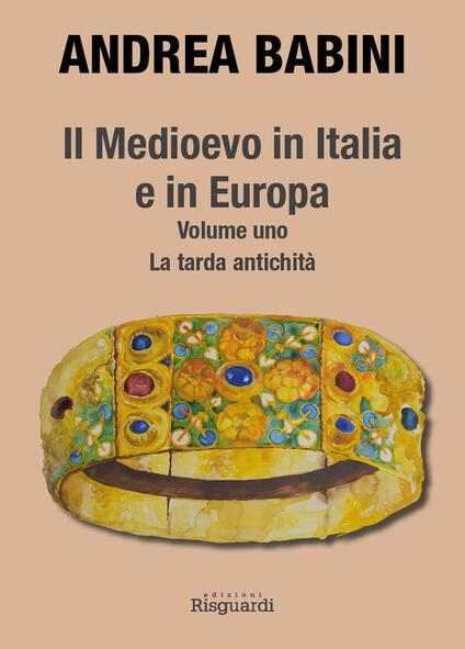 Il Medioevo in Italia e in Europa. Vol. 1: tarda antichità, La. - Andrea Babini - copertina
