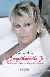 Libro Completamente io. Desideravo essere chiamata mamma Carmen Russo
