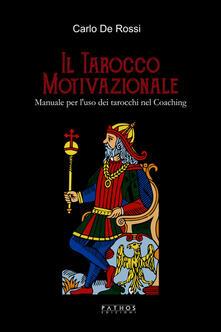 Il tarocco motivazionale. Manuale per l'uso dei tarocchi nel coaching - Carlo De Rossi - copertina