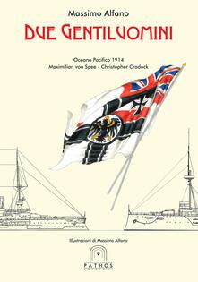 Due gentiluomini. Oceano Pacifico 1914 Maximilian von Spee - Christopher Cradock - Massimo Alfano - copertina