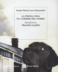 La La prima cosa fu l'odore del ferro. Con Segnalibro - Possentini Sonia Maria Luce - wuz.it