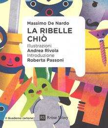 La ribelle Chiò. Ediz. a colori - Massimo De Nardo - copertina