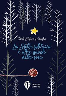 La Stella solitaria e altre favole della sera. Ediz. illustrata - Carlo Stefano Ameglio - copertina