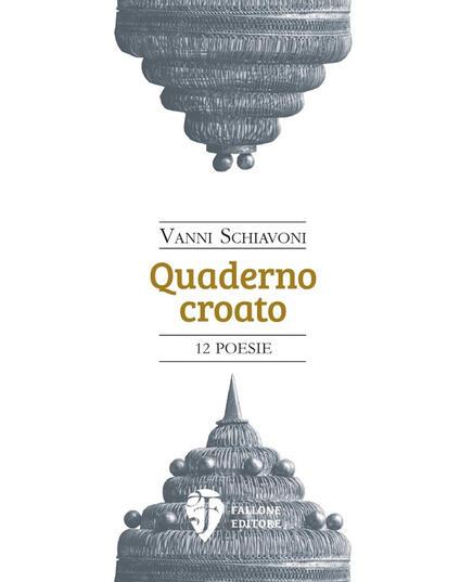Quaderno croato - Vanni Schiavoni - Libro - Fallone Editore - Il Leone  alato | IBS