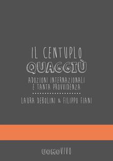 Il centuplo quaggiù. Adozioni internazionali e tanta provvidenza - Filippo Fiani,Laura Debolini - copertina
