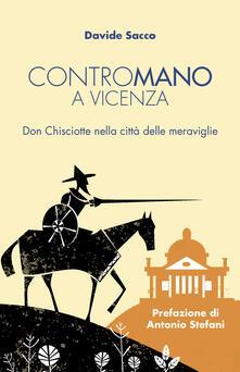 Contromano a Vicenza. Don Chisciotte nella città delle meraviglie - Davide Sacco - copertina