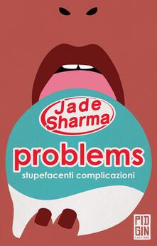 Problems: stupefacenti complicazioni - Jade Sharma - copertina