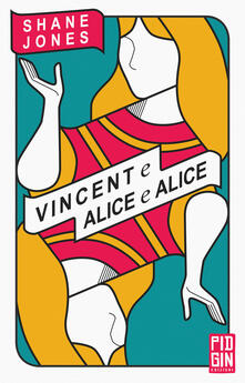 Vincent e Alice e Alice - Shane Jones,Stefano Pirone - ebook