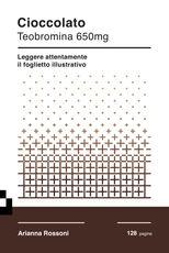 Libro Cioccolato. Teobromina 650mg. Leggere attentamente il foglietto illustrativo Arianna Rossoni