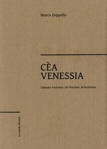 Cèa Venessia. Odissea nostrana dal Nordest all'Australia - Marco Zoppello - copertina