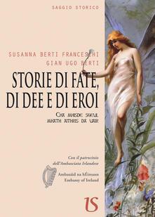 Storie di fate, di dee e di eroi - Susanna Berti Franceschi,Gian Ugo Berti - copertina