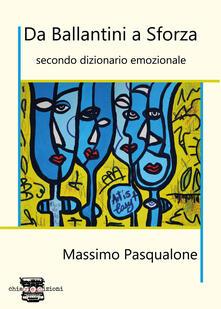Da Ballantini a Sforza. Secondo dizionario emozionale - Massimo Pasqualone - copertina