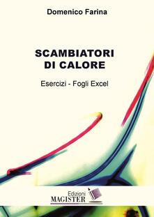 Scambiatori di calore. Esercizi. Fogli excel - Domenico Farina - copertina