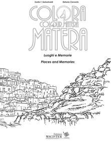 Colora Matera. Luoghi e memorie-Colour Matera. Places and memories. Ediz. bilingue.pdf