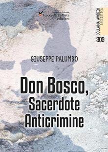 Don Bosco, sacerdote anticrimine - Giuseppe Palumbo - copertina