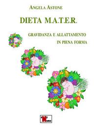 Dieta M A T E R Gravidanza E Allattamento In Piena Forma Nuova Ediz Angela Astone Libro Anyname Ibs