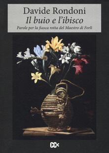 Il buio e l'ibisco. Parole per la fiasca rotta del maestro di Forlì - Davide Rondoni - copertina