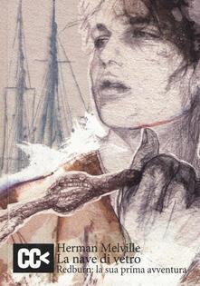La nave di vetro. Redburn: la sua prima avventura - Herman Melville - copertina