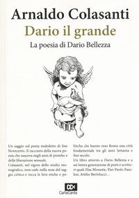 Dario il grande. La poesia di Dario Bellezza - Colasanti Arnaldo - wuz.it