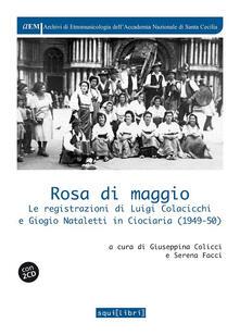 Rosa di maggio. Le registrazioni di Luigi Colacicchi e Giorgio Nataletti in Ciociaria (1949-1950). Con 2 CD.pdf