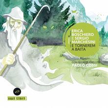 E tornerem a baita. Con CD-Audio - Erica Boschiero,Sergio Marchesini - copertina